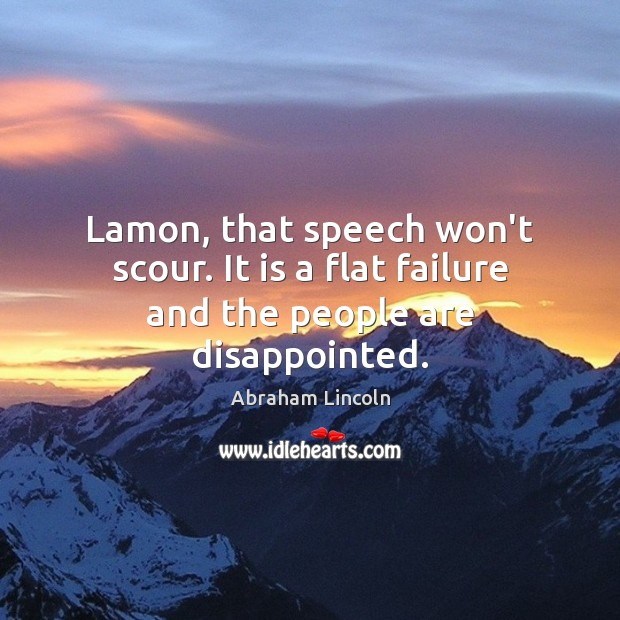 Lamon, that speech won't scour. It is a flat failure and the people are disappointed. Image