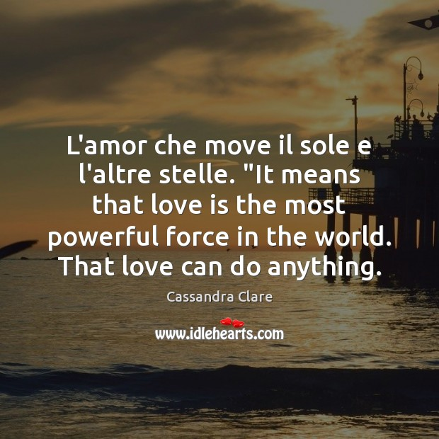 "L'amor che move il sole e l'altre stelle. ""It means that love Image"