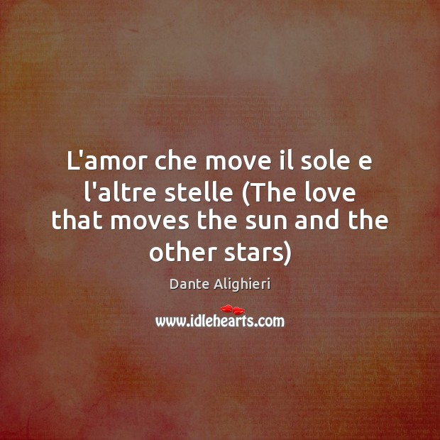Image, L'amor che move il sole e l'altre stelle (The love that moves the sun and the other stars)