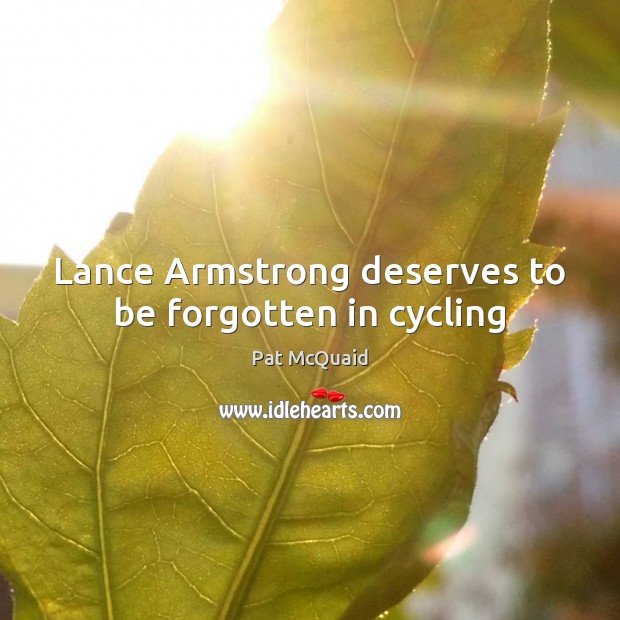 Lance Armstrong deserves to be forgotten in cycling Image