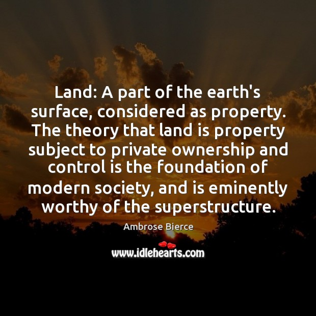 Image, Land: A part of the earth's surface, considered as property. The theory