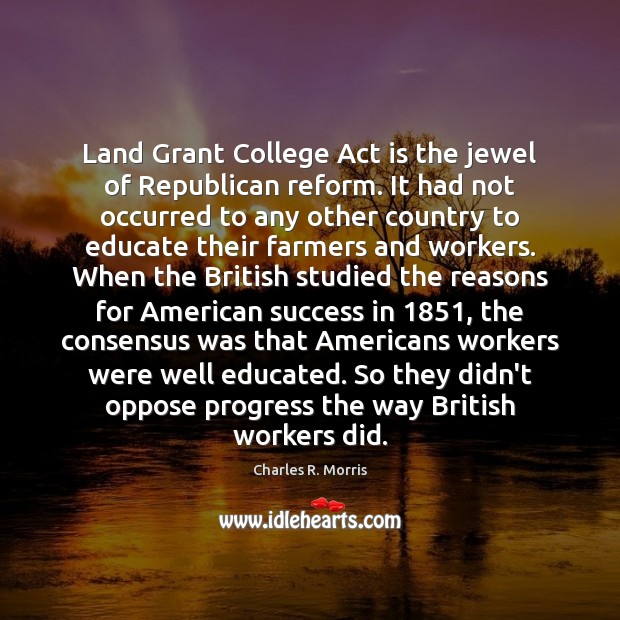 Land Grant College Act is the jewel of Republican reform. It had Progress Quotes Image