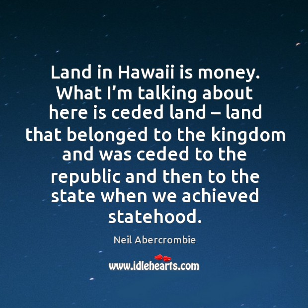 Land in hawaii is money. What I'm talking about here is ceded land Image