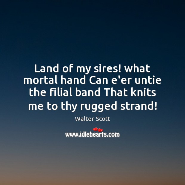 Image, Land of my sires! what mortal hand Can e'er untie the filial