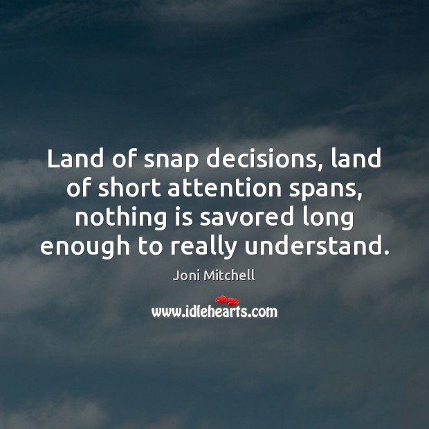 Image, Land of snap decisions, land of short attention spans, nothing is savored
