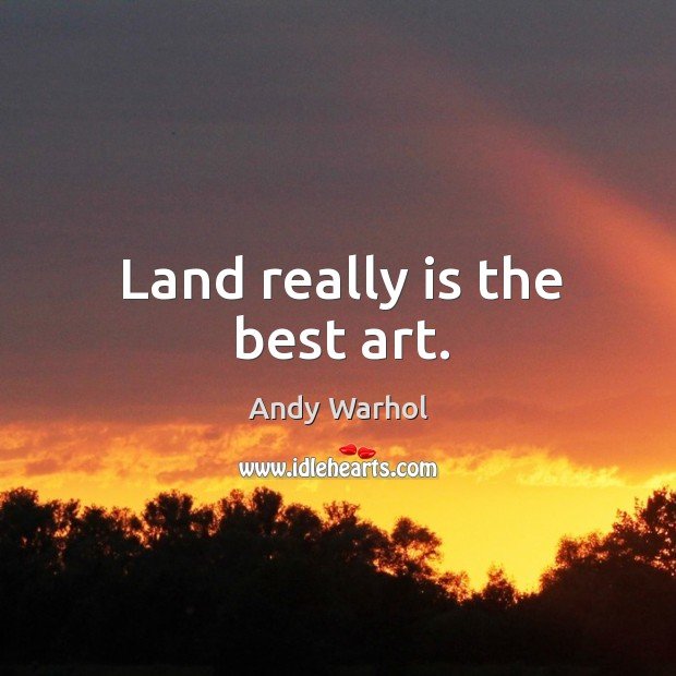 Land really is the best art. Image