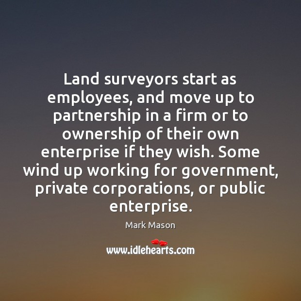 Land surveyors start as employees, and move up to partnership in a Image
