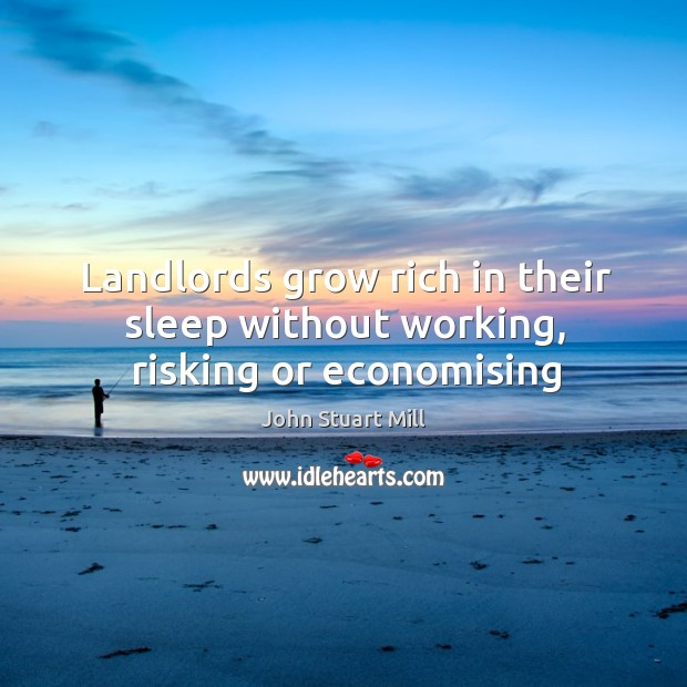 Image, Landlords grow rich in their sleep without working, risking or economising