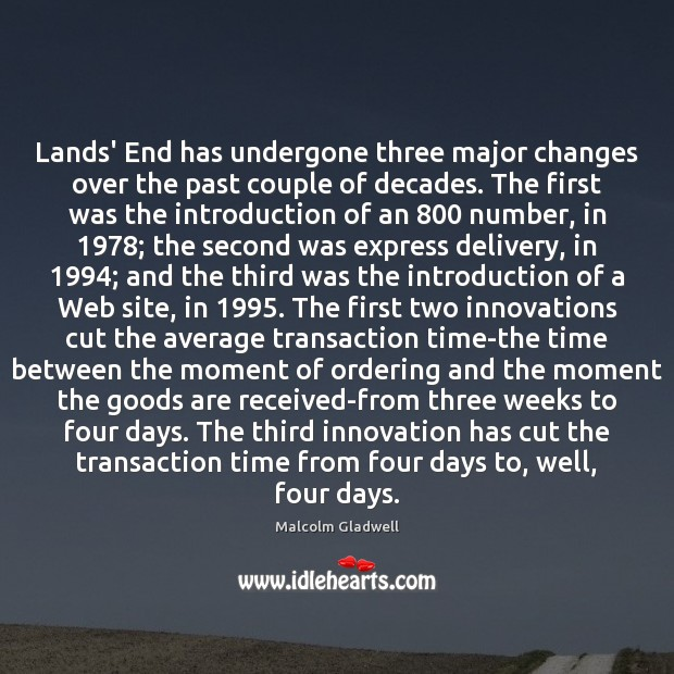 Lands' End has undergone three major changes over the past couple of Malcolm Gladwell Picture Quote