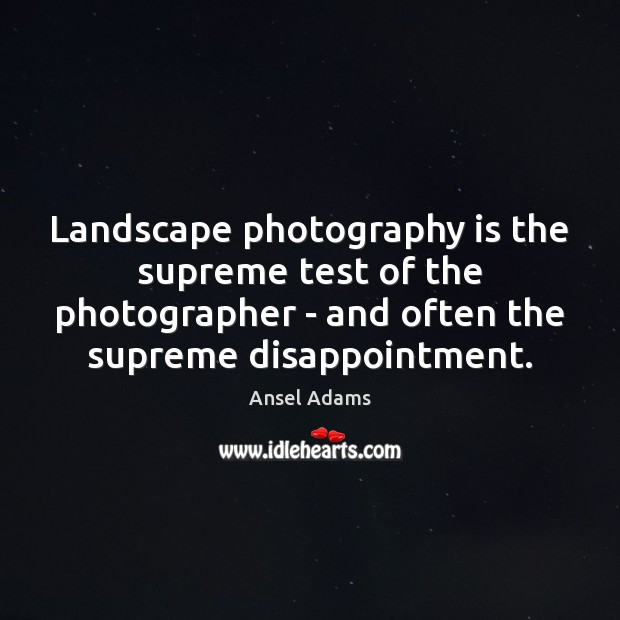 Image, Landscape photography is the supreme test of the photographer – and often