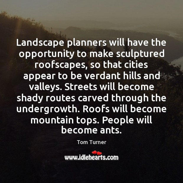 Landscape planners will have the opportunity to make sculptured roofscapes, so that Image