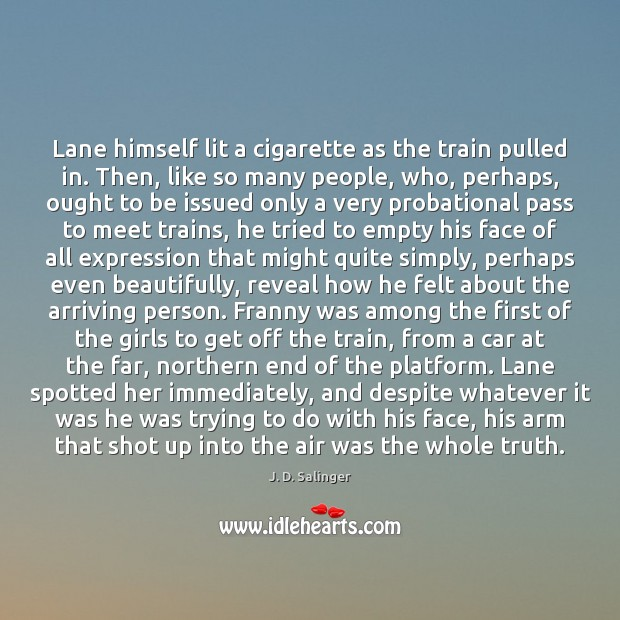 Lane himself lit a cigarette as the train pulled in. Then, like Image