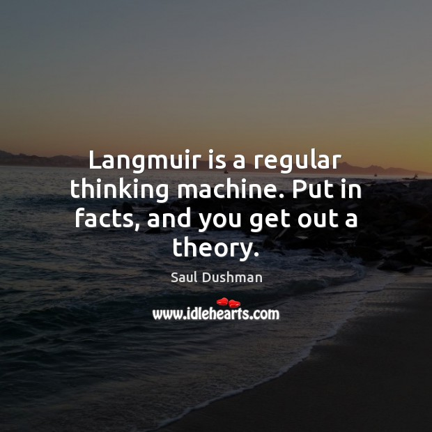 Langmuir is a regular thinking machine. Put in facts, and you get out a theory. Image