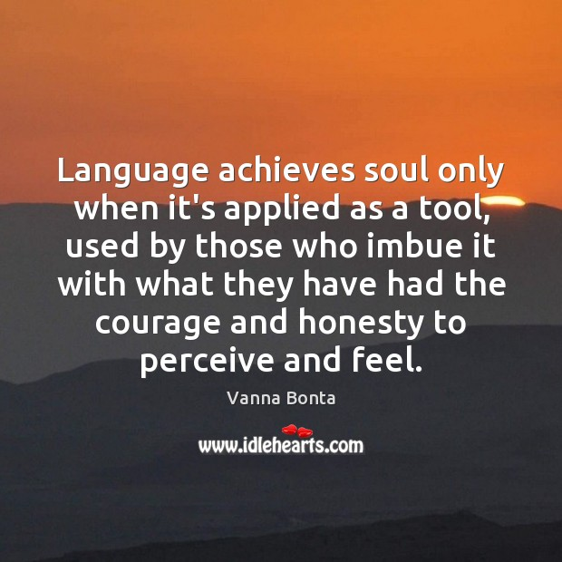 Language achieves soul only when it's applied as a tool, used by Image
