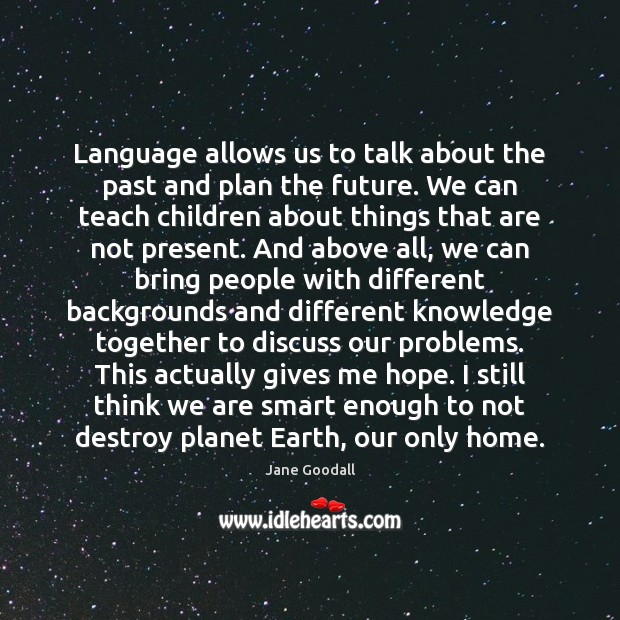 Language allows us to talk about the past and plan the future. Image