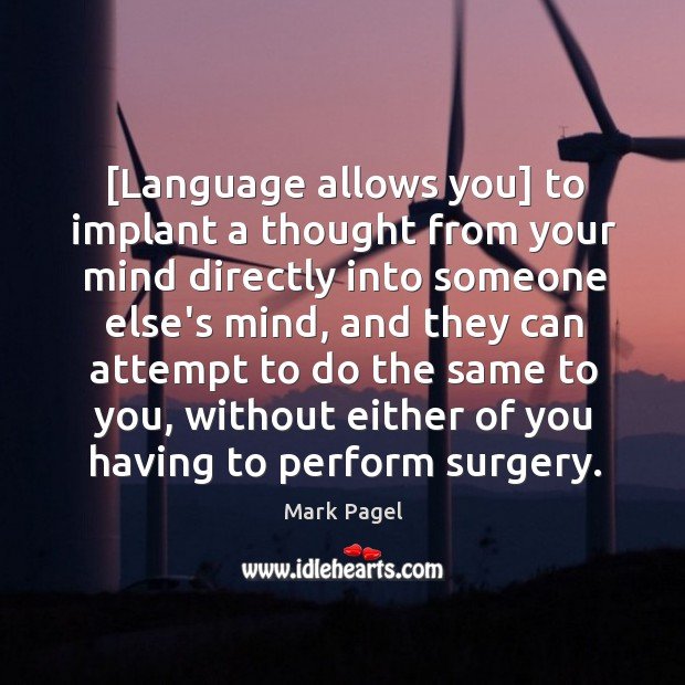 Image, [Language allows you] to implant a thought from your mind directly into