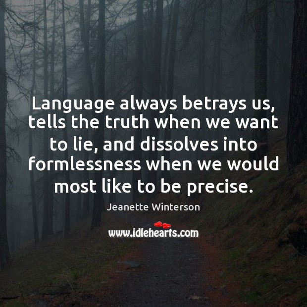 Language always betrays us, tells the truth when we want to lie, Jeanette Winterson Picture Quote