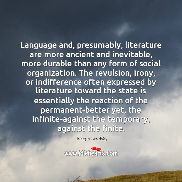 Language and, presumably, literature are more ancient and inevitable, more durable than Joseph Brodsky Picture Quote