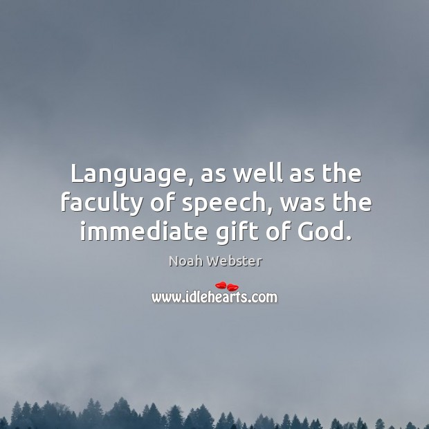 Language, as well as the faculty of speech, was the immediate gift of God. Image