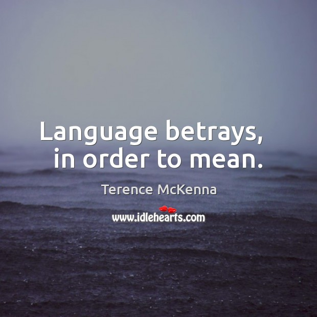 Language betrays,   in order to mean. Image