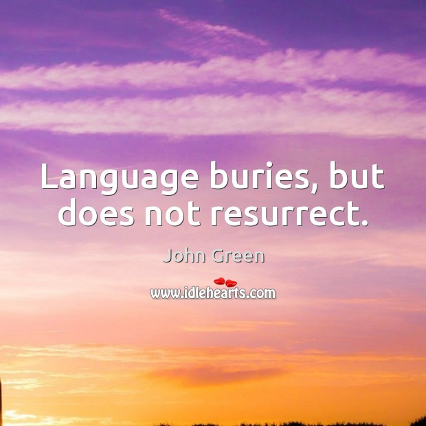 Language buries, but does not resurrect. Image