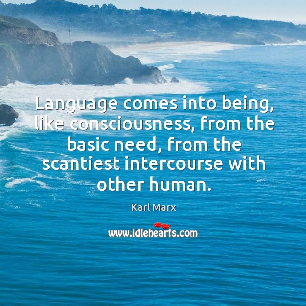 Image, Language comes into being, like consciousness, from the basic need, from the