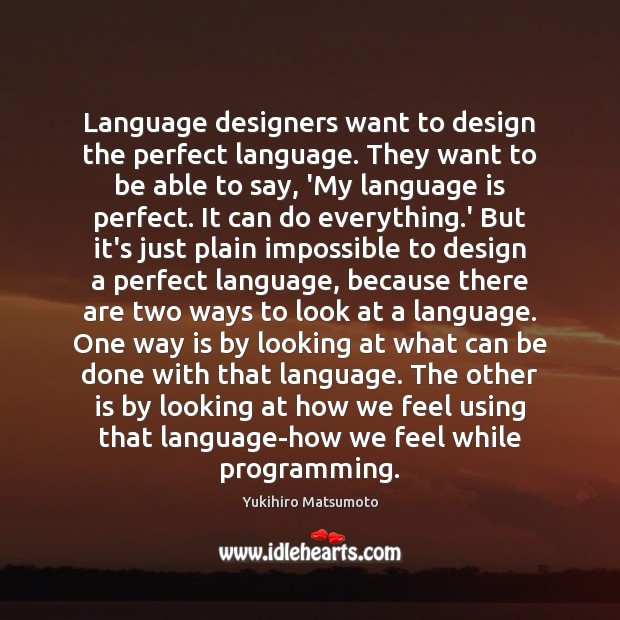 Language designers want to design the perfect language. They want to be Image