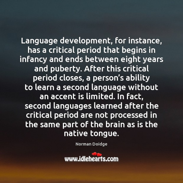 Language development, for instance, has a critical period that begins in infancy Ability Quotes Image