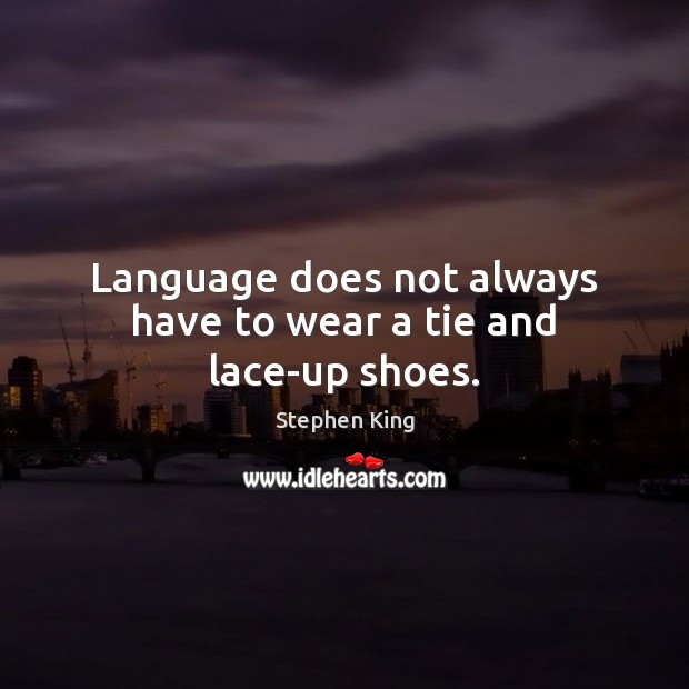 Language does not always have to wear a tie and lace-up shoes. Image