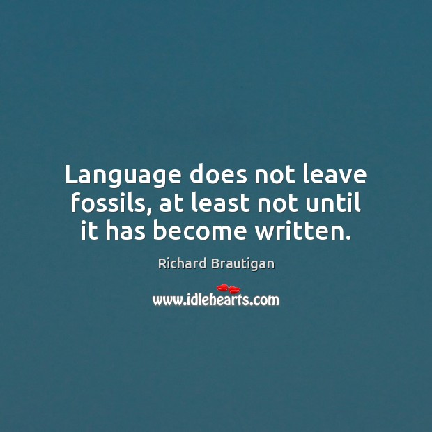 Language does not leave fossils, at least not until it has become written. Image