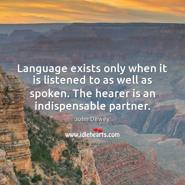 Image, Language exists only when it is listened to as well as spoken.