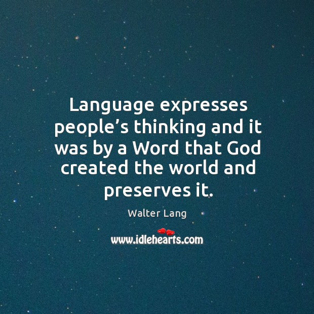 Language expresses people's thinking and it was by a word that God created the world and preserves it. Image