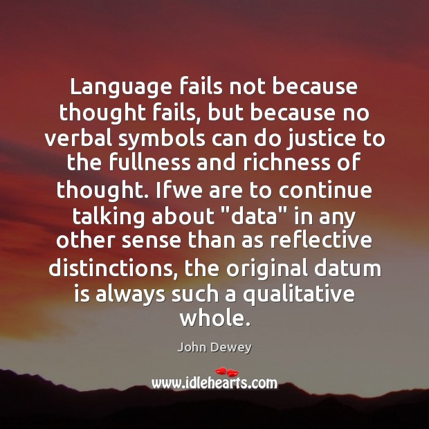 Language fails not because thought fails, but because no verbal symbols can Image