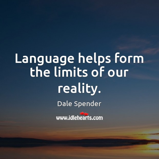 Language helps form the limits of our reality. Image