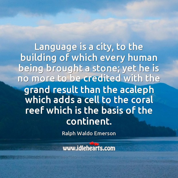 Image, Language is a city, to the building of which every human being