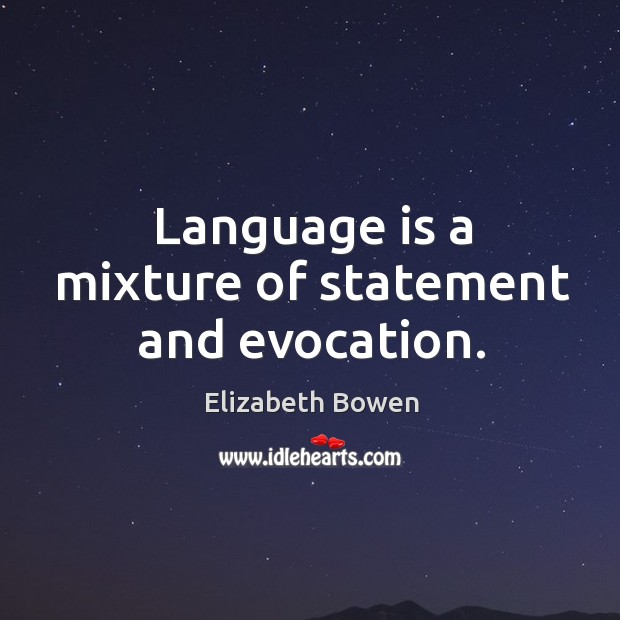 Language is a mixture of statement and evocation. Image