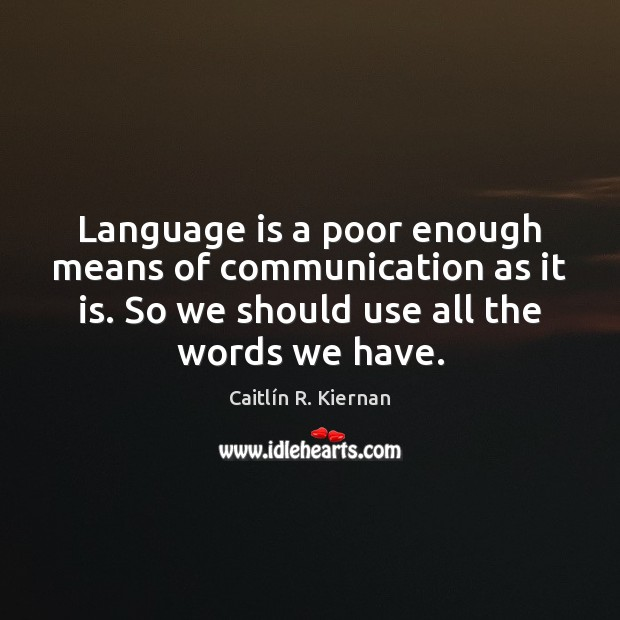 Image, Language is a poor enough means of communication as it is. So