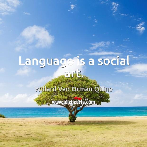 Language is a social art. Willard Van Orman Quine Picture Quote