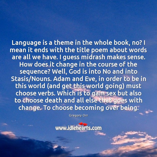 Language is a theme in the whole book, no? I mean it Gregory Orr Picture Quote