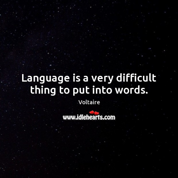 Language is a very difficult thing to put into words. Image