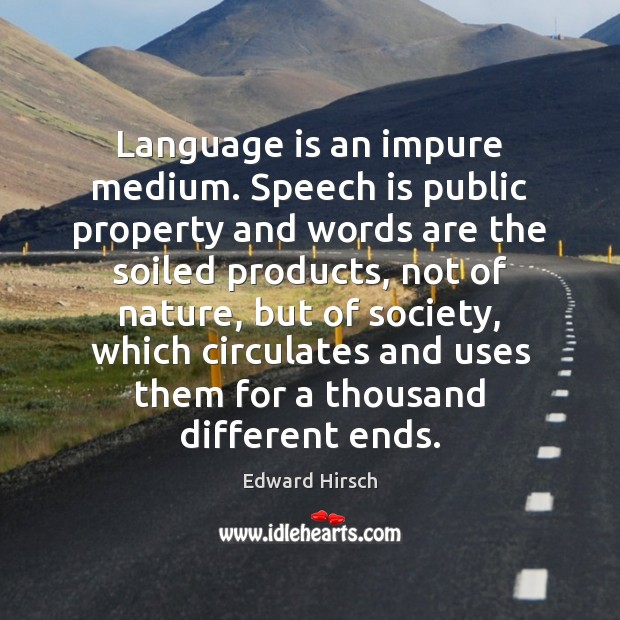 Image, Language is an impure medium. Speech is public property and words are