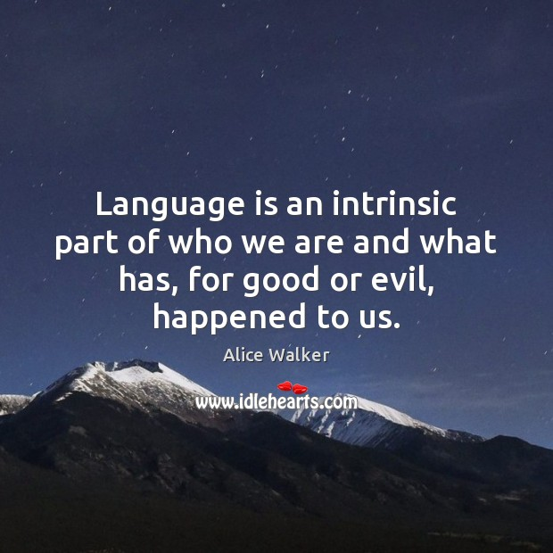 Image, Language is an intrinsic part of who we are and what has,