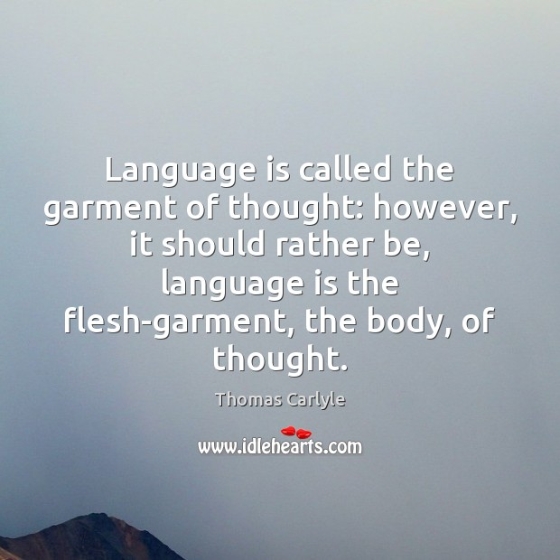 Language is called the garment of thought: however, it should rather be, Image