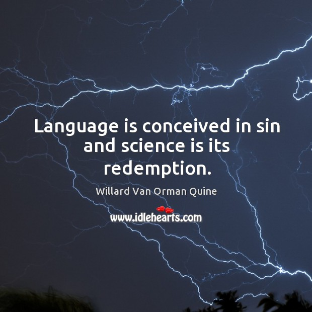 Language is conceived in sin and science is its redemption. Willard Van Orman Quine Picture Quote