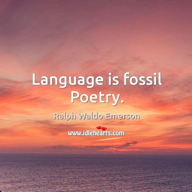 Language is fossil Poetry. Image