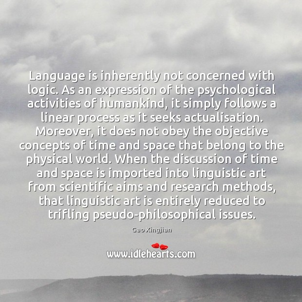 Language is inherently not concerned with logic. As an expression of the Gao Xingjian Picture Quote