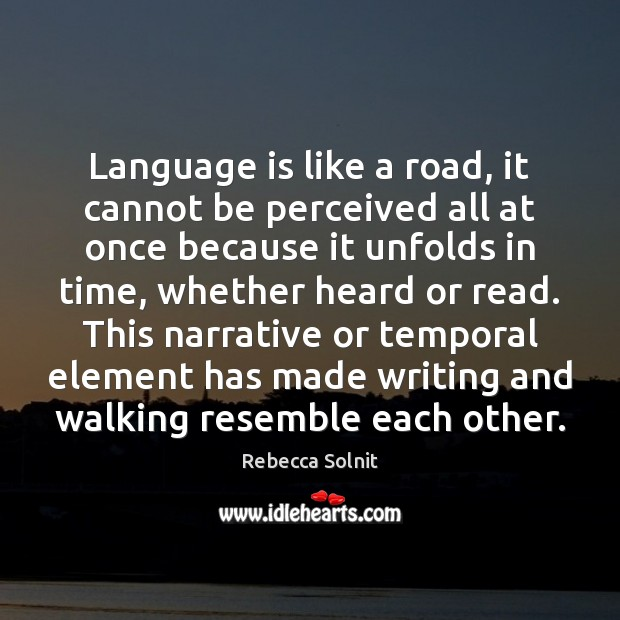 Language is like a road, it cannot be perceived all at once Rebecca Solnit Picture Quote