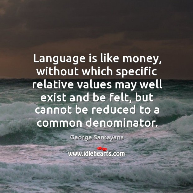 Image, Language is like money, without which specific relative