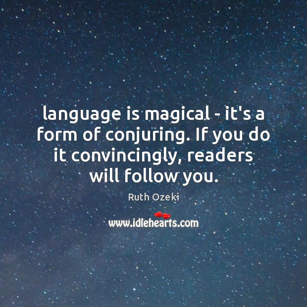 Language is magical – it's a form of conjuring. If you do Image