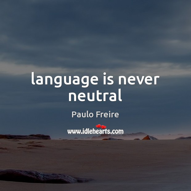 Language is never neutral Image